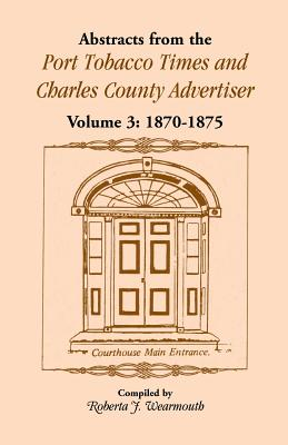 Image for Abstracts from the Port Tobacco Times and Charles County Advertiser: Volume 3, 1870-1875