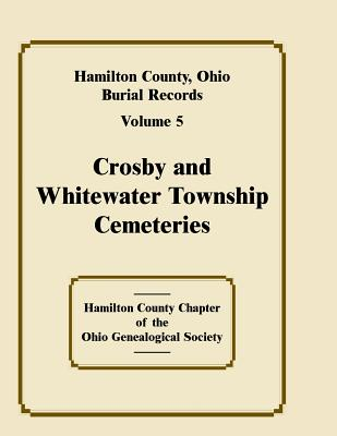 Image for Hamilton County, Ohio Burial Records, Volume 5, Crosby and Whitewater Township Cemeteries