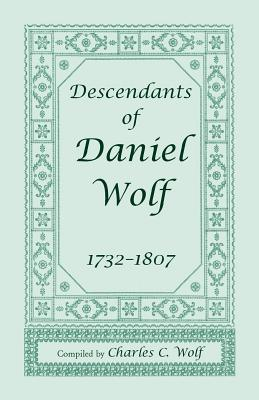 Image for Descendants of Daniel Wolf, 1732-1807