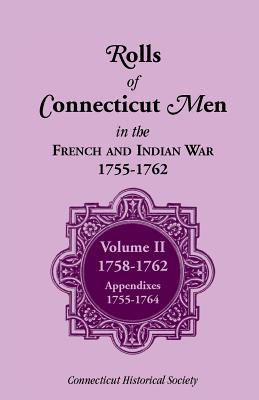 Image for Rolls of Connecticut Men in French and Indian War, 1755-1762: Volume II, 1758-1762; Appendixes, 1755-1764