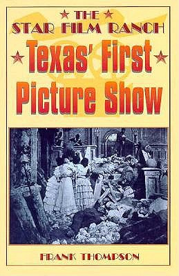 Image for The Star Film Ranch  Texas' First Picture Show