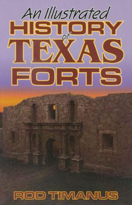 Illustrated History of Texas Forts, Timanus, Rod