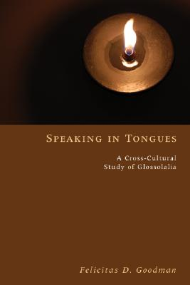 Speaking in Tongues: A Cross-Cultural Study of Glossolalia, Goodman, Felicitas D.