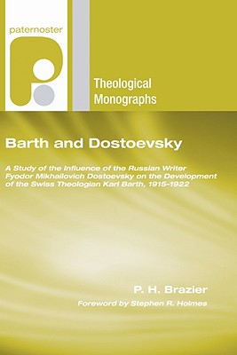 Barth and Dostoevsky: A Study of the Influence of the Russian Writer Fyodor Mikhailovich Dostoevsky on the Development of the Swiss Theologi (Paternoster Theological Monographs), Brazier, P. H.