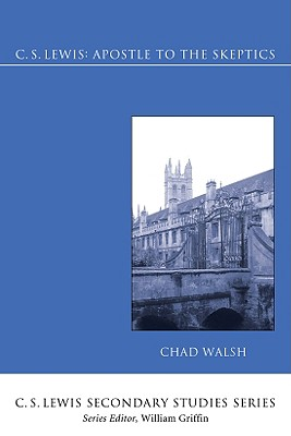 C.S. Lewis: Apostle to the Skeptics (C. S. Lewis Secondary Studies), Chad Walsh
