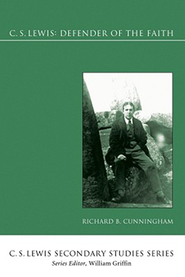 C. S. Lewis: Defender of the Faith (C.S. Lewis Secondary Studies), Richard B. Cunningham