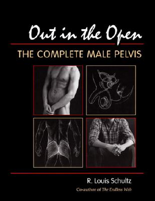 Out in the Open: The Complete Male Pelvis, Schultz Ph.D., R. Louis