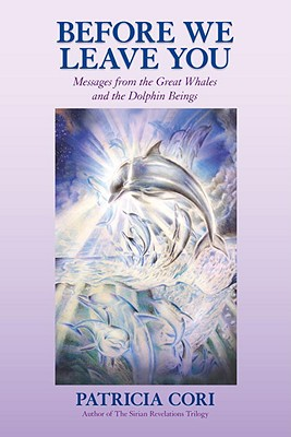 Image for Before We Leave You: Messages from the Great Whales and the Dolphin Beings
