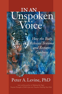 Image for In an Unspoken Voice: How the Body Releases Trauma and Restores Goodness