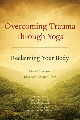 Image for Overcoming Trauma through Yoga: Reclaiming Your Body