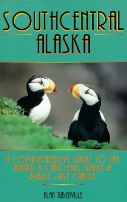 Image for Southcentral Alaska : A Comprehensive Guide to the Hiking and Canoeing Trails and Public Use Cabins