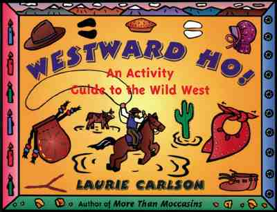 Westward Ho!: An Activity Guide to the Wild West (Hands-On History), Carlson, Laurie