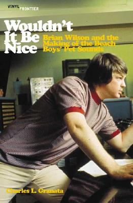 Image for Wouldn't It Be Nice: Brian Wilson and the Making of the Beach Boys' Pet Sounds
