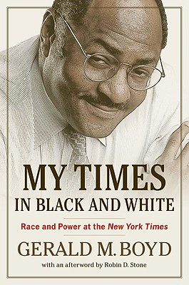 My Times in Black and White: Race and Power at the New York Times, Boyd, Gerald M.