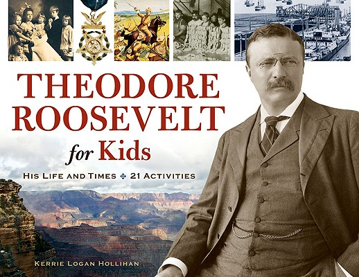 Image for Theodore Roosevelt for Kids: His Life and Times, 21 Activities (For Kids series)