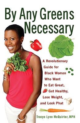 Image for By Any Greens Necessary: A Revolutionary Guide for Black Women Who Want to Eat Great, Get Healthy, Lose Weight, and Look Phat