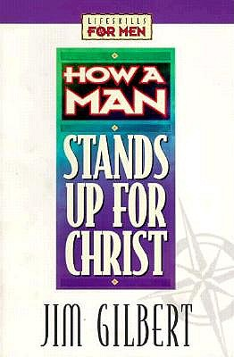 Image for How a Man Stands Up for Christ (Lifeskills for Men)