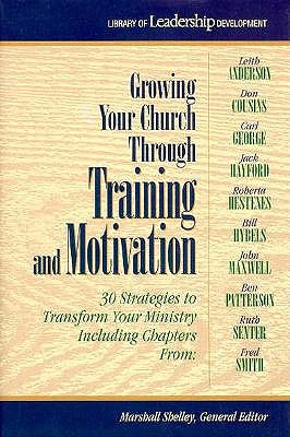 Image for Growing Your Church Through Training and Motivation: 30 Strategies to Transform Your Ministry (Library of Leadership Development)