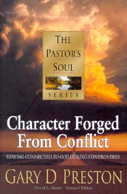 Image for Character Forged from Conflict: Staying Connected to God During Controversy (PASTORS SOUL)