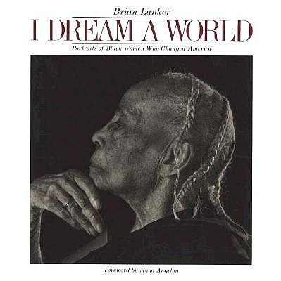 Image for I DREAM A WORLD PORTRAITS OF BLACK WOMEN WHO CHANGED AMERICA