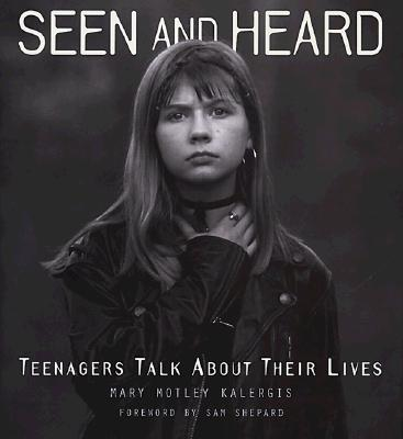 Image for Seen and Heard: Teenagers Talk About Their Lives