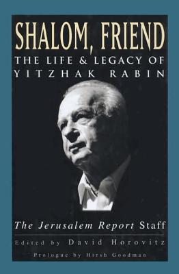 Shalom, Friend : The Life & Legacy of Yitzhak Rabin, Jerusalem Report Staff; Horovitz, David (editor)