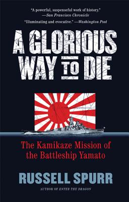 Image for A Glorious Way to Die: The Kamikaze Mission of the Battleship Yamato