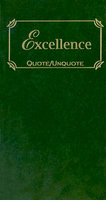 Excellence: Quotes of Inspiration (Quote Unquote)