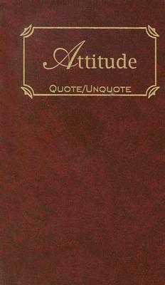 Attitude: Quotes of Inspiration (Quote Unquote)