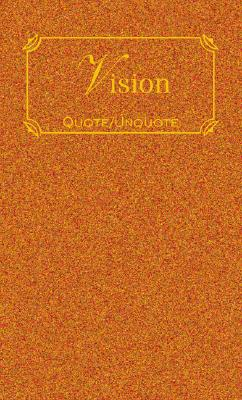 Vision: Quotes of Inspiration (Quote Unquote)