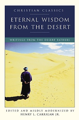 Image for Eternal Wisdom from the Desert: Writings from the Desert Fathers (Christian Classic)