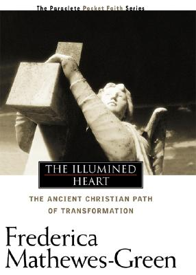 The Illumined Heart: The Ancient Christian Path of Transformation, FREDERICA MATHEWES-GREEN