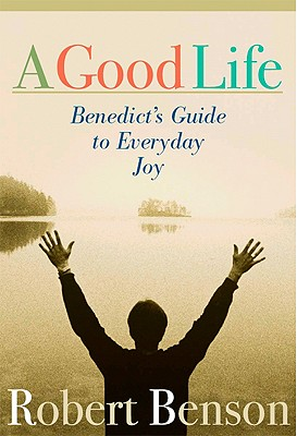 Image for A Good Life: Benedict's Guide to Everyday Joy