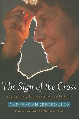 The Sign of the Cross: The Gesture, the Mystery, the History, Andreas Andreopoulos