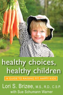 Image for Healthy Choices, Healthy Children: A Guide to Raising Fit, Happy Kids