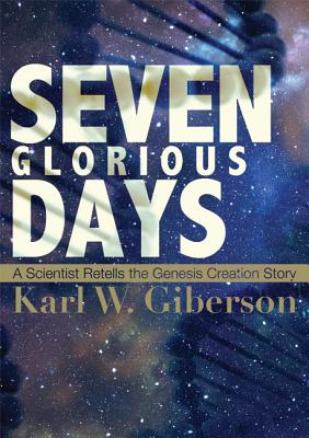 Seven Glorious Days: A Scientist Retells the Genesis Creation Story, Karl, Giberson W.