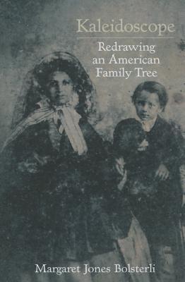 Kaleidoscope: Redrawing an American Family Tree, Bolsterli, Margaret Jones