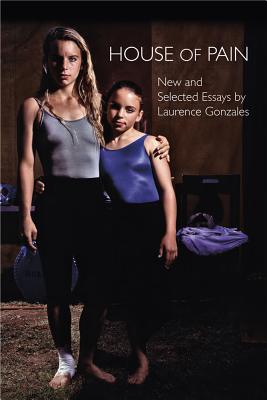 House of Pain: New and Selected Essays, Gonzales, Laurence