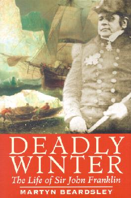 Image for Deadly Winter : The Life of Sir John Franklin
