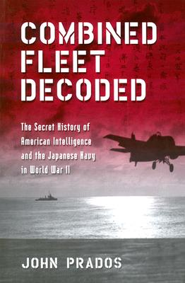 Image for Combined Fleet Decoded: The Secret History of American Intelligence and the Japanese Navy in World War II