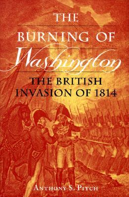 The Burning of Washington: The British Invasion of 1814, Pitch, Anthony S.