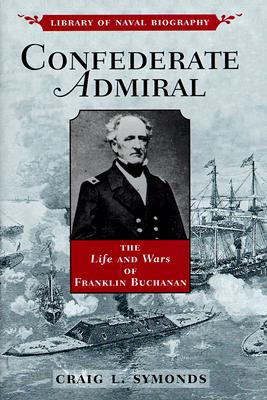 Image for Confederate Admiral: The Life and Wars of Franklin Buchanan (Library of Naval Biography)