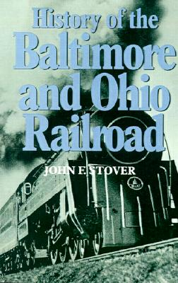 History of the Baltimore and Ohio Railroad, Stover, John F