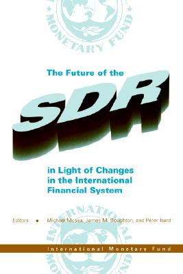 Image for The Future of the Sdr in Light of Changes in the International Financial System: Proceedings of a Seminar Held in Washington, D. C. March 18-19,1996