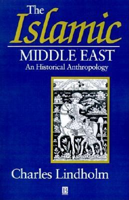 Image for The Islamic Middle East: An Historical Anthropology