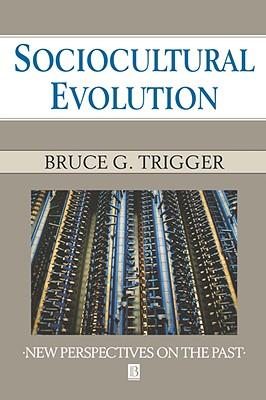 Sociocultural Evolution: Calculation and Contingency, Trigger, Bruce G.