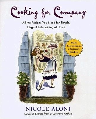 Cooking for Company: All the Recipes You Need for Simple, Elegant Entertaining at Home, Aloni, Nicole