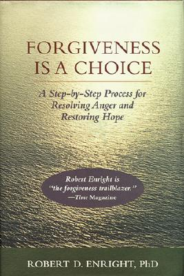 Image for Forgiveness is a Choice: A Step-by-Step Process for Resolving Anger and Restoring Hope