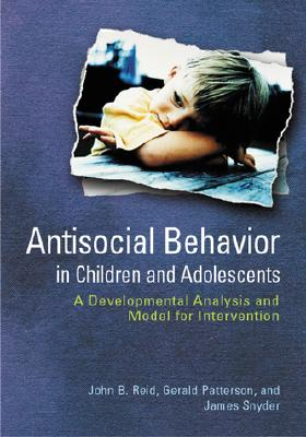 Image for Antisocial Behavior in Children and Adolescents: A Developmental Analysis and Model for Intervention