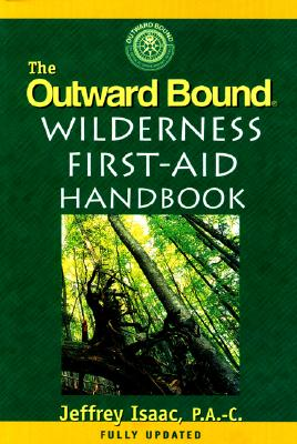 The Outward Bound Wilderness First-Aid Handbook, New and Revised, Isaac, Jeffrey